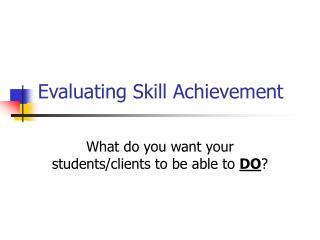 Assessing Skill Achievement