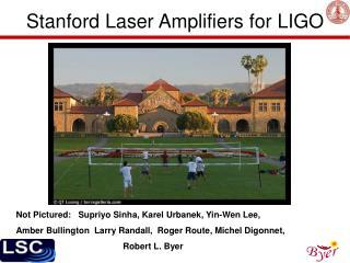 Stanford Laser Amplifiers for LIGO