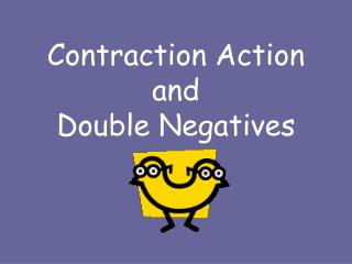 Constriction Action and Double Negatives
