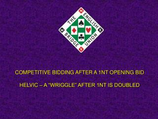 Aggressive BIDDING AFTER A 1NT OPENING BID HELVIC A WRIGGLE AFTER 1NT IS DOUBLED