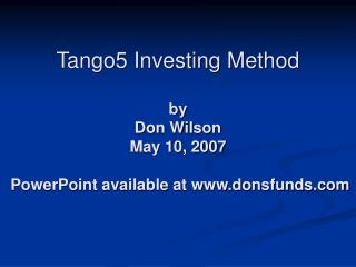 Tango5 Investing Method by Don Wilson May 10, 2007 PowerPoint accessible at donsfunds
