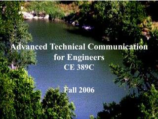 Propelled Technical Communication for Engineers CE 389C Fall 2006