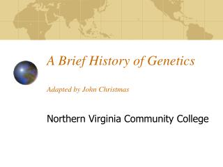 A Brief History of Genetics Adapted by John Christmas
