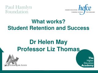What lives up to expectations Student Retention and Success Dr Helen May Professor Liz Thomas