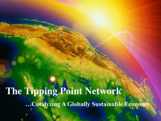 The Tipping Point Network Catalyzing A Globally Sustainable Economy