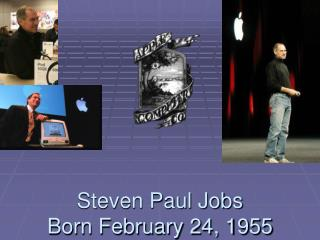 Steven Paul Jobs Born February 24, 1955