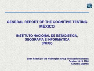 GENERAL REPORT OF THE COGNITIVE TESTING M XICO INSTITUTO NACIONAL DE ESTADISTICA, GEOGRAF An E INFORM TICA INEGI