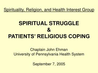 Most profound sense of being, Religion, and Health Interest Group SPIRITUAL STRUGGLE PATIENTS RELIGIOUS COPING Chaplain