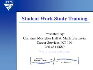 Introduced By: Christina Mosteller Hall Marla Brenneke Career Services, KT 109 260.481.0689 ipfw