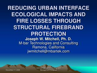 Lessening URBAN INTERFACE ECOLOGICAL IMPACTS AND FIRE LOSSES THROUGH STRUCTURAL FIREBRAND PROTECTION