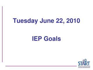 Tuesday June 22, 2010 IEP Goals