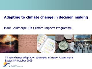 Adjusting to environmental change in choice making Mark Goldthorpe, UK Climate Impacts Program