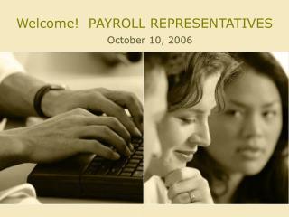 Welcome PAYROLL REPRESENTATIVES