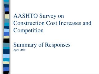 AASHTO Survey on Construction Cost Increases and Competition Summary of Responses April 2006