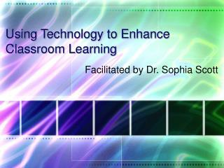 Utilizing Technology to Enhance Classroom Learning