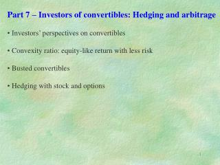 Section 7 Investors of convertibles: Hedging and arbitrage Investors points of view on convertibles Convexity proportio