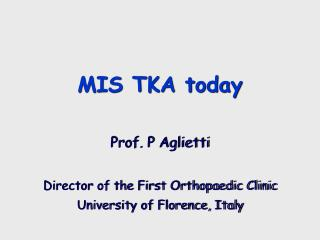 Prof. P Aglietti Director of the First Orthopedic Clinic University of Florence, Italy