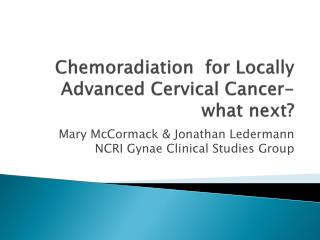 Chemoradiation for Locally Advanced Cervical Cancer-what next