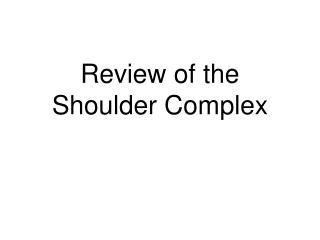 Survey of the Shoulder Complex