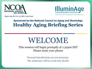 Supported by the National Council on Aging and IlluminAge Healthy Aging Briefing Series