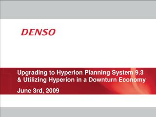 Moving up to Hyperion Planning System 9.3 Utilizing Hyperion in a Downturn Economy June third, 2009