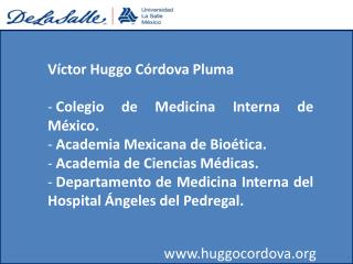 V ctor Huggo C rdova Pluma Colegio de Medicina Interna de M xico. The educated community Mexicana de Bio tica. The scho