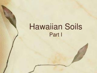 Hawaiian Soils Part I