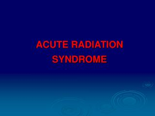 Intense RADIATION SYNDROME