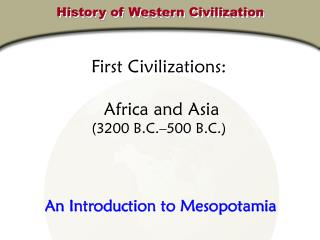 To start with Civilizations: Africa and Asia 3200 B.C. 500 B.C.