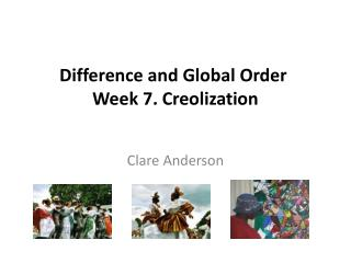 Contrast and Global Order Week 7. Creolization