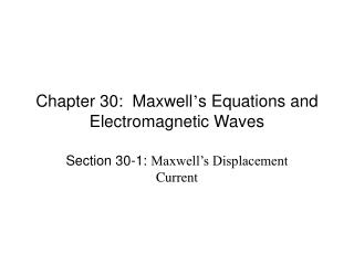Section 30: Maxwell s Equations and Electromagnetic Waves