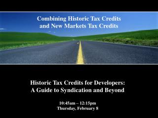 Notable Tax Credits for Developers: A Guide to Syndication and Beyond 10:45am 12:15pm Thursday, February 8