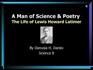 A Man of Science Poetry The Life of Lewis Howard Latimer