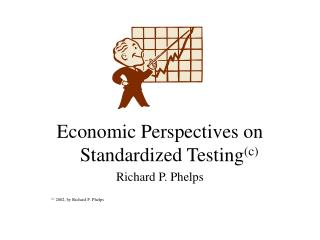 Financial Perspectives on Standardized Testingc Richard P. Phelps c 2002, by Richard P. Phelps