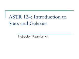 ASTR 124: Introduction to Stars and Galaxies