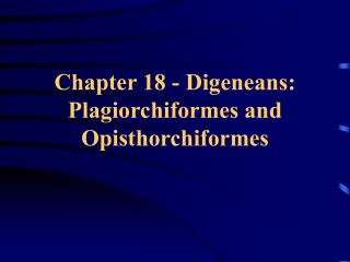 Section 18 - Digeneans: Plagiorchiformes and Opisthorchiformes
