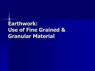 Earthwork: Use of Fine Grained Granular Material