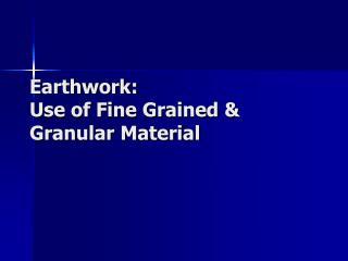 Earthwork: Use of Fine Grained Granular Material