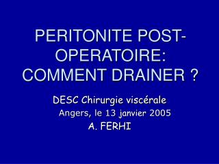 PERITONITE POST-OPERATOIRE: COMMENT DRAINER