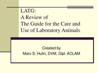 LATG: A Guide's Review for the Care and Use of Laboratory Animals