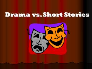 Dramatization versus Short Stories