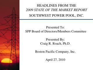 Features FROM THE 2009 STATE OF THE MARKET REPORT SOUTHWEST POWER POOL, INC.