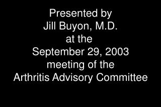 Introduced by Jill Buyon, M.D. at the September 29, 2003 meeting of the Arthritis Advisory Committee