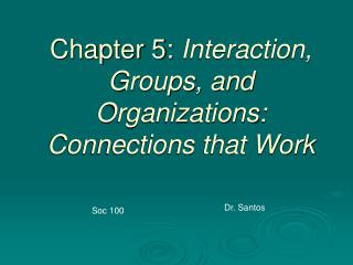 Section 5: Interaction, Groups, and Organizations: Connections that Work