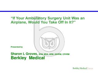 On the off chance that Your Ambulatory Surgery Unit Was an Airplane, Would You Take Off In It Presented by Sharon L Gro