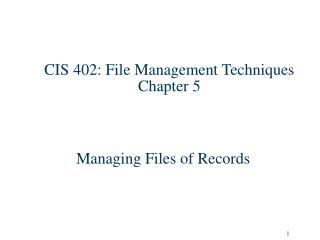 CIS 402: File Management Techniques Chapter 5