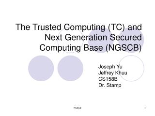 The Trusted Computing TC and Next Generation Secured Computing Base NGSCB