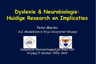 Dyslexie Neurobiologie: Huidige Research en Implicaties Peter Mari n A.Z. Middelheim Vrije Universiteit Brussel