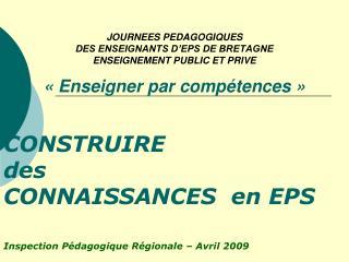 JOURNEES PEDAGOGIQUES DES ENSEIGNANTS D EPS DE BRETAGNE ENSEIGNEMENT PUBLIC ET PRIVE Enseigner standard comp tences