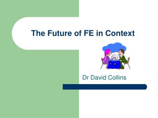 The Future of FE in Context